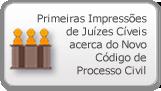 Primeiras Impressões de Juízes Cíveis acerca do Novo Código de Processo Civil