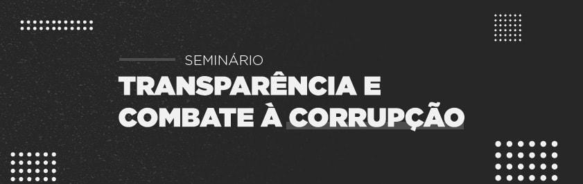 O seminário Transparência e Combate à Corrupção será realizado nos dias 25 e 26 de março.