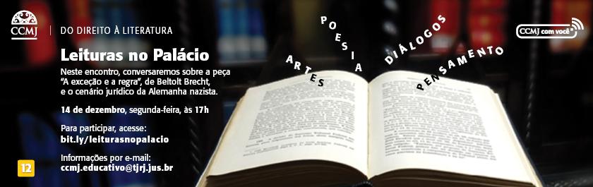 """Clube """"Leituras no Palácio"""" No próximo encontro do Leituras no Palácio, conversaremos sobre a edição de A exceção e a regra, umas das chamadas peças didáticas de autoria do combativo e engajado dramaturgo alemão Bertolt Brecht. Em nossa Sala Virtual, no dia 14 de dezembro, às 17h, última reunião de nosso clube de leitura no ano de 2020, faremos breves leituras dramatizadas de trechos da peça, e conversaremos sobre, entre outros de seus temas, algumas das ideias jurídicas que serviram de suporte ao estado nazista. 14 de dezembro, segunda-feira, às 17h."""