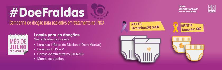 Cartaz com fundo na cor pink, texto #Doefraldas- Campanha de doação para pacientes em tratamento no INCA, desenho de fraldas de adultos (tamanhos XG ou EG) e infantis( tamanho XXG)  no canto direito. As doações ocorrerão no período de 1º a 30 de julho. Os locais para as doações serão: Entradas principais das Lâminas I ( Beco da Música e Rua Dom Manuel), III, IV, V, Centro Administrativo(CONAB) e Museu. Na extremidade superior, estão as logomarcas do PJERJ, do DEAPE e do INCAvoluntario.