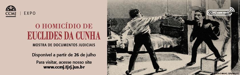 CCMJ Expo Mostra Virtual de Documentos Judiciais: O Homicídio de Euclides da Cunha A mostra virtual contará com a consulta dos processos de homicídio e de inventário, pertencentes ao acervo histórico do Tribunal de Justiça do Rio de Janeiro e restaurados pela equipe técnica do CCMJ, assim como, os painéis virtuais da mostra. Estreia dia 26 de julho, domingo. Para visitar acesse: http://ccmj.tjrj.jus.br/web/ccmj/o-homicidio-de-euclides-da-cunha